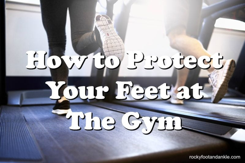 How to Protect Your Feet at The Gym