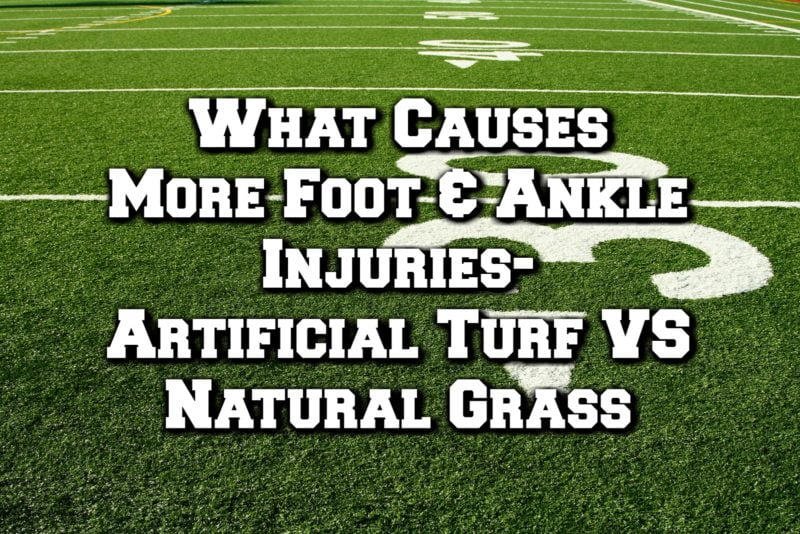 What Causes More Foot & Ankle Injuries – Artificial Turf vs. Natural Grass