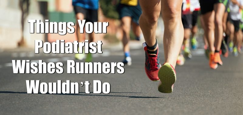 Things Your Podiatrist Wishes Runners Wouldn't Do