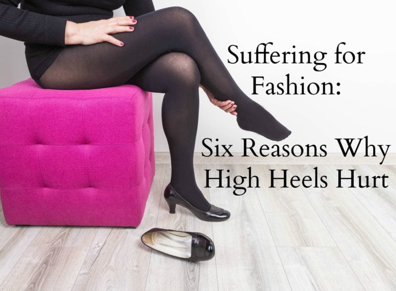 Suffering for Fashion: Six Reasons Why High Heels Hurt