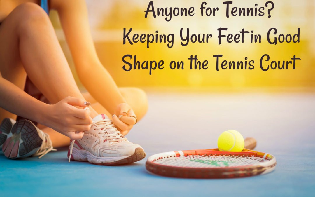 Anyone for Tennis? – Keeping Your Feet in Good Shape on the Tennis Court