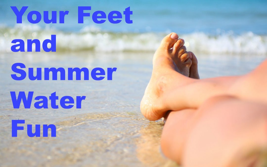 Your Feet and Summer Water Fun