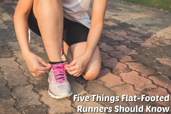 Five Things Flat-Footed Runners Should Know