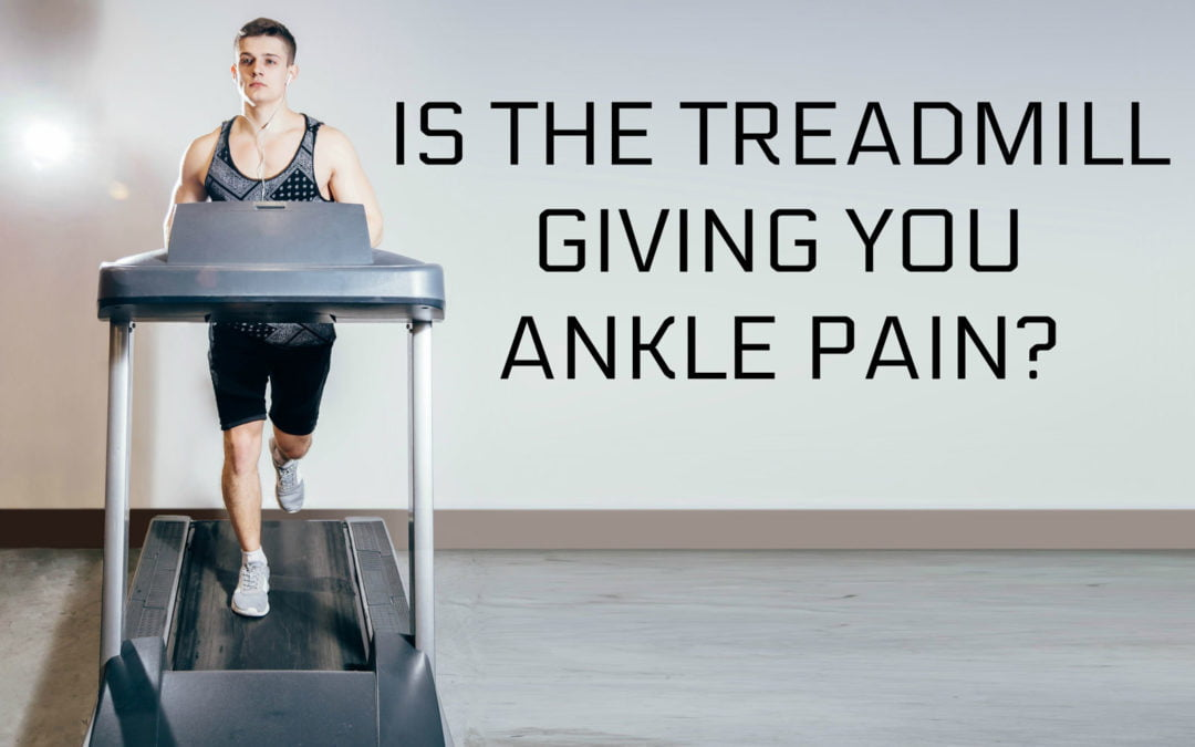Is the Treadmill Giving you Ankle Pain?