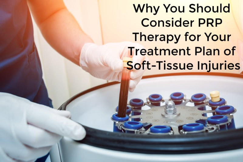 Why You Should Consider PRP Therapy for Your Treatment Plan of Soft-Tissue Injuries