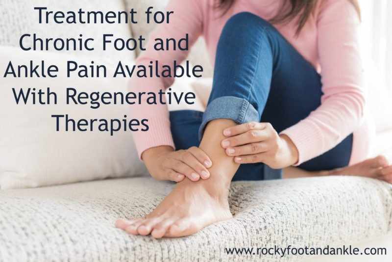 Treatment for Chronic Foot and Ankle Pain Available With Regenerative Therapies Such as PRP Therapy and Stem Cell Therapy
