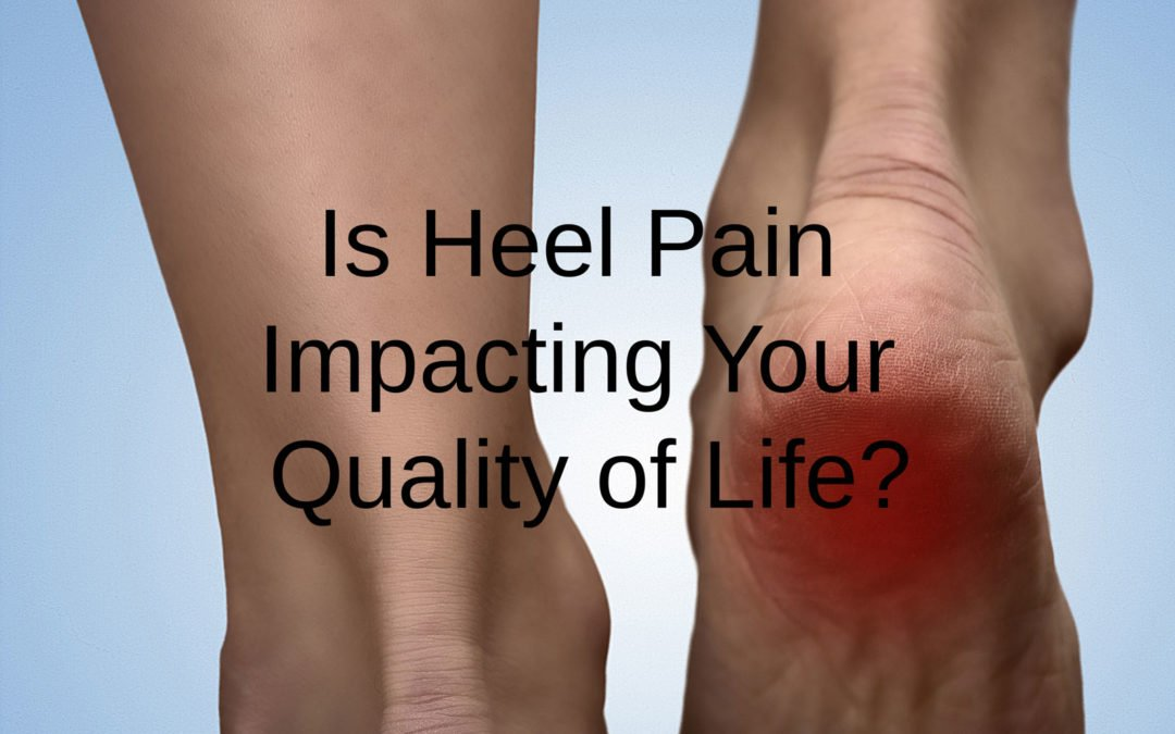 Is Heel Pain Impacting Your Quality of Life?